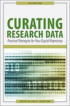 Curating research datanVolume 1, Practical strategies for your digital repository