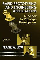 Rapid prototyping and engineering applications : a toolbox for prototype development