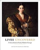 Lives uncovered : a sourcebook of early modern Europe