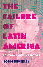 The failure of Latin America : postcolonialism in bad times