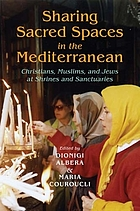 Sharing sacred spaces in the Mediterranean : Christians, Muslims, and Jews at shrines and sanctuaries