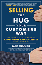 Selling the hug your customers way : the proven process for becoming a passionate and successful salesperson for life