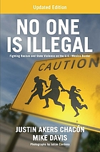 No one is illegal : fighting racism and state violence on the U.S.-Mexico border