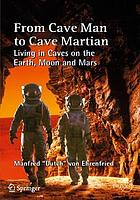 From Cave Man to Cave Martian : Living in Caves on the Earth, Moon and Mars