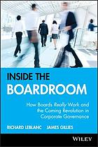 Inside the boardroom : how boards really work and the coming
