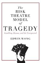 The risk theatre model of tragedy : gambling, drama, and the unexpected