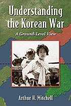 Understanding the Korean War : the participants, the tactics and the course of conflict
