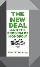 The New Deal and the problem of monopoly : a study in economic ambivalence