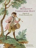 The monkeys of Christophe Huet : singeries in French decorative arts