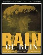 Rain of ruin : a photographic history of Hiroshima and Nagasaki