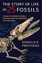 The story of life in 25 fossils : tales of intrepid fossil hunters and the wonders of evolution