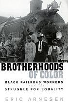 Brotherhoods of color : black railroad workers and the struggle for equality