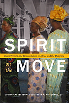 Spirit on the move : Black women and Pentecostalism in Africa and the diaspora