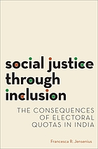 Social justice through inclusion : the consequences of electoral quotas in India