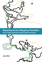 Mapping Israel, Mapping Palestine : How Occupied Landscapes Shape Scientific Knowledge.