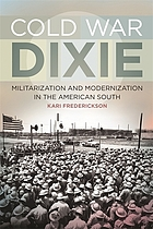 Cold War Dixie: militarization and modernization in the American South.