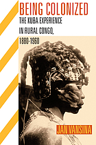 Being colonized : the Kuba experience in rural Congo, 1880-1960
