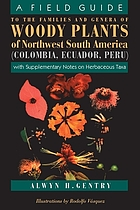 A field guide to the families and genera of woody plants of northwest South America (Colombia, Ecuador, Peru) : with supplementary notes on herbaceous taxa