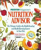 Prevention magazine's nutrition advisor : the ultimate guide to health-boosting and health-harming factors in your diet