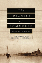 The dignity of commerce : markets and the moral foundations of contract law