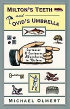 Milton's teeth & Ovid's umbrella : curiouser and curiouser adventures in history