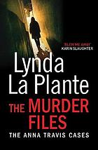 The murder files : the Anna Travis cases