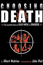 Choosing death : the improbable history of death metal & grindcore