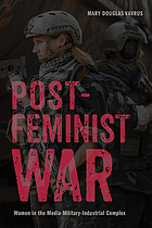 Postfeminist war : women and the media-military-industrial complex