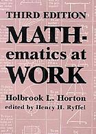 Mathematics at work : practical applications of arithmetic, algebra, geometry, trigonometry, and logarithms to the step-by-step solutions of mechanical problems, with formulas commonly used in engineering practice and a concise review of basic mathematical principles
