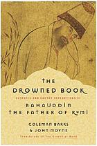 The drowned book : ecstatic and earthy reflections of Bahauddin, the father of Rumi