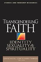 Transgendering faith : identity, sexuality, and spirituality
