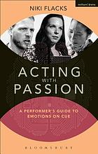 Acting with passion : a performer's guide to emotions on cue