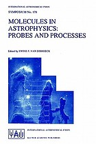 Molecules in astrophysics : probes and processes ; proceedings of the 178th symposium of the International Astronomical Union, held in Leiden, the Netherlands, July 1-5, 1996