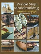 Period ship modelmaking : an illustrated masterclass : the building of the American privateer Prince de Neufchatel