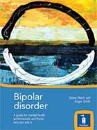 Bipolar Disorder: A guide for mental health professionals, carers, and those who live with itl
