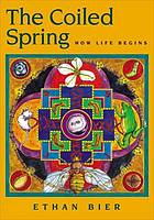 The coiled spring : how life begins