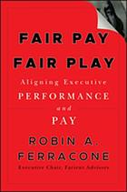 Fair pay, fair play : aligning executive performance and pay
