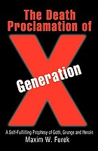 The death proclamation of generation x : a self-fulfilling prophesy of goth, grunge and heroin