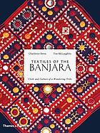Textiles of the Banjara : cloth and culture of a wandering tribe