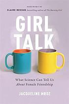 Girl talk : what science can tell us about female friendship