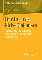Constructivist niche diplomacy : Qatar's Middle East diplomacy as an illustration of small state norm crafting