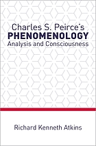 Charles S. Peirce's phenomenology : analysis and consciousness