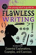 The Young Adult's Guide to Flawless Writing : Essential Explanations, Examples, and Exercises.