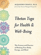 Tibetan yoga for health & well-being : the science and practice of healing your body, energy, and mind