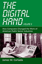 The digital hand. / Volume III, How computers changed the work of American public sector industries