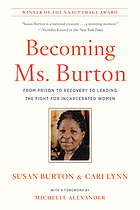 Becoming Ms. Burton : from prison to recovery to leading the fight for incarcerated women
