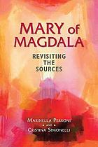 Mary of Magdala : revisiting the sources