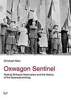 Oxwagon Sentinel : radical Afrikaner Nationalism and the history of the 'Ossewabrandwag'