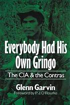 Everybody had his own gringo : the CIA and the Contras