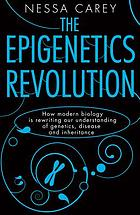 The epigenetics revolution : how modern biology is rewriting our understanding of genetics, disease, and inheritance